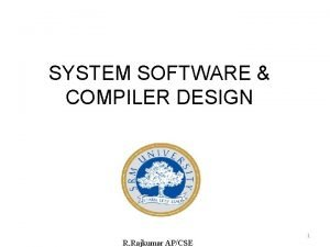 SYSTEM SOFTWARE COMPILER DESIGN R Rajkumar APCSE 1