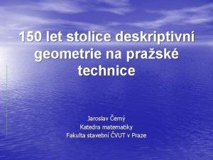 150 let stolice deskriptivn geometrie na prask technice