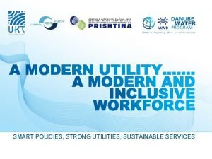 SMART POLICIES STRONG UTILITIES SUSTAINABLE SERVICES TAKING A