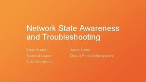 Network State Awareness and Troubleshooting Faraz Shamim Aamer