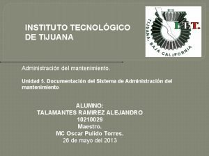 INSTITUTO TECNOLGICO DE TIJUANA Administracin del mantenimiento Unidad