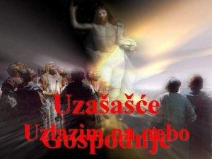 Uzaae Uzlazim na nebo Gospodnje Uzlazim na nebo