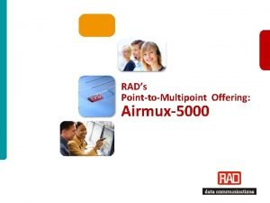 RADs PointtoMultipoint Offering Airmux5000 RAD PointtoMultipoint Offering 2011