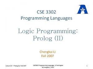 CSE 3302 Programming Languages Logic Programming Prolog II