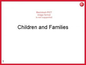 Children and Families 1 Children Families Focus on