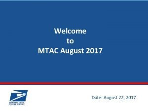 Welcome to MTAC August 2017 Date August 22