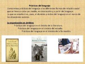 Prcticas del lenguaje Llamaremos prcticas del lenguaje a