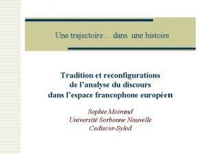 Une trajectoire dans une histoire Tradition et reconfigurations