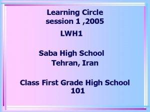 Learning Circle session 1 2005 LWH 1 Saba