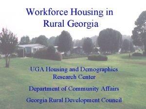 Workforce Housing in Rural Georgia UGA Housing and
