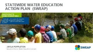 STATEWIDE WATER EDUCATION ACTION PLAN SWEAP SOUTH PLATTE