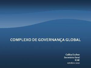 COMPLEXO DE GOVERNANA GLOBAL Celita Eccher Secretria Geral