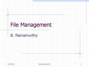 File Management B Ramamurthy 312021 B Ramamurthy 1
