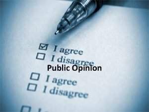 Public Opinion Public Opinion Public opinion is the