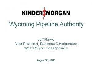 Wyoming Pipeline Authority Jeff Rawls Vice President Business