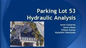 Parking Lot 53 Hydraulic Analysis Aaron Gutierrez Aaron