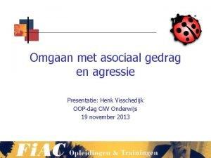 Omgaan met asociaal gedrag en agressie Presentatie Henk