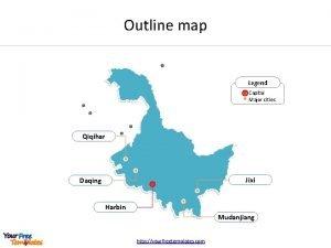 Outline map Legend Capital Major cities Qiqihar Jixi