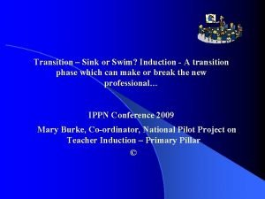 Transition Sink or Swim Induction A transition phase