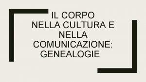 IL CORPO NELLA CULTURA E NELLA COMUNICAZIONE GENEALOGIE