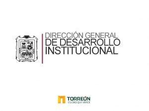 DIRECCIN GENERAL DE DESARROLLO INSTITUCIONAL DIRECCIN GENERAL DE