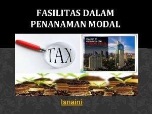 FASILITAS DALAM PENANAMAN MODAL Isnaini Fasilitas Penanaman Modal
