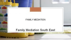 FAMILY MEDIATION Family Mediation South East What is