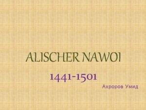ALISCHER NAWOI 1441 1501 Alischer Nawoi wurde in