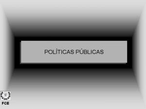 POLTICAS PBLICAS FCE POLTICAS PBLICAS 1 Marco de