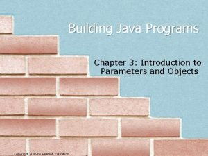 Building Java Programs Chapter 3 Introduction to Parameters