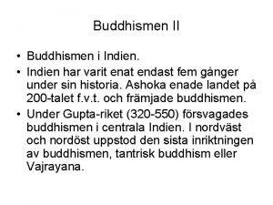 Buddhismen II Buddhismen i Indien Indien har varit