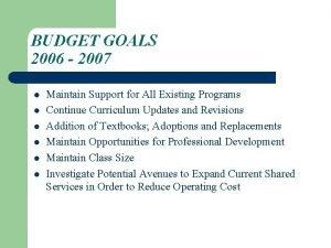 BUDGET GOALS 2006 2007 l l l Maintain