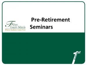 PreRetirement Seminars Agenda Team Introductions and Overview Steps