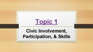 Topic 1 Civic Involvement Participation Skills Civic Participation