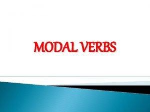 MODAL VERBS Heres a list of the modal
