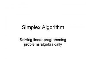 Simplex Algorithm Solving linear programming problems algebraically Initial