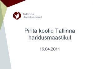Pirita koolid Tallinna haridusmaastikul 16 04 2011 Tallinna