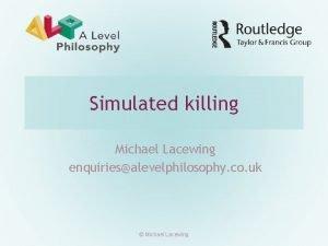 Simulated killing Michael Lacewing enquiriesalevelphilosophy co uk Michael