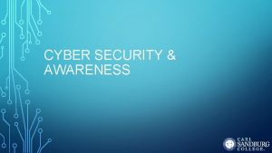 CYBER SECURITY AWARENESS INTRODUCTION What is Cyber Security
