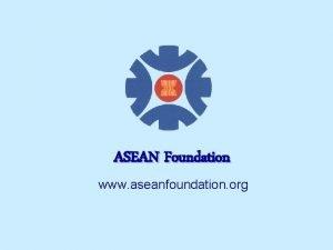 ASEAN Foundation www aseanfoundation org ASEAN Member Countries