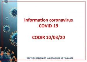 Information coronavirus COVID19 CODIR 100320 CENTRE HOSPITALIER UNIVERSITAIRE