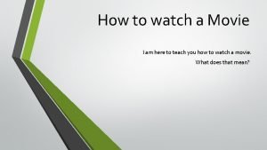 How to watch a Movie I am here