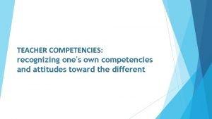 TEACHER COMPETENCIES recognizing ones own competencies and attitudes