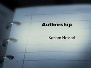 Authorship Kazem Heidari Decision about Authorship The most