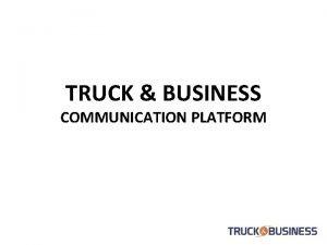 TRUCK BUSINESS COMMUNICATION PLATFORM TRUCK BUSINESS COMMUNICATION PLATFORM