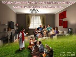 FOMBA MAMPIENTANA HANDRAISANA ANJARA AMINNY ASANANDRIAMANITRA Lesona 10