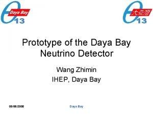 Prototype of the Daya Bay Neutrino Detector Wang