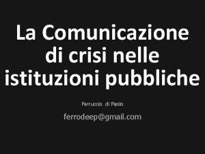 La Comunicazione di crisi nelle istituzioni pubbliche Ferruccio