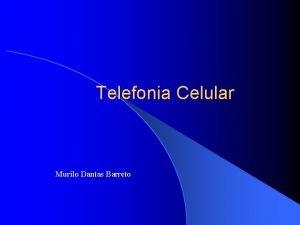 Telefonia Celular Murilo Dantas Barreto Telefonia Analgica Evoluo