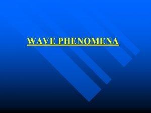 WAVE PHENOMENA Wave Motion In wave motion energy